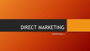 DIRECT MARKETING ADVERTISINGII Direct Marketing Direct marketing is