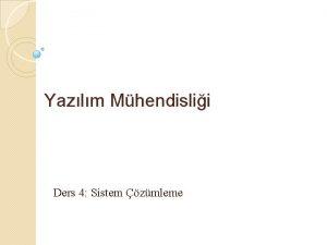 Yazlm Mhendislii Ders 4 Sistem zmleme Giri Sistem
