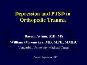 Depression and PTSD in Orthopedic Trauma Basem Attum