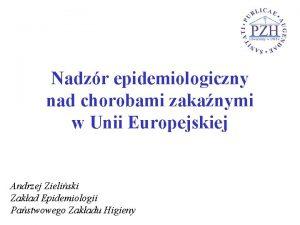 Nadzr epidemiologiczny nad chorobami zakanymi w Unii Europejskiej