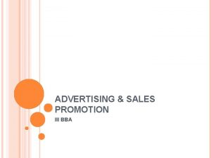 ADVERTISING SALES PROMOTION III BBA SALES PROMOTION INTRODUCTION