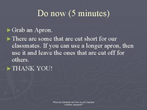 Do now 5 minutes Grab an Apron There