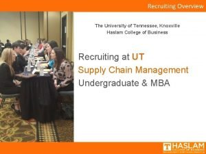 Recruiting Overview The University of Tennessee Knoxville Haslam