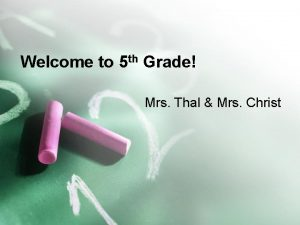 Welcome to 5 th Grade Mrs Thal Mrs