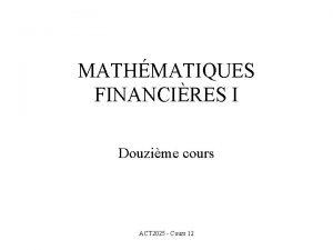 MATHMATIQUES FINANCIRES I Douzime cours ACT 2025 Cours