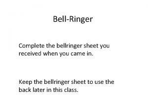 BellRinger Complete the bellringer sheet you received when
