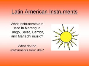 Latin American Instruments What instruments are used in