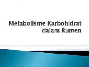 Metabolisme Karbohidrat dalam Rumen KARBOHIDRAT CHO Fungsi CHO