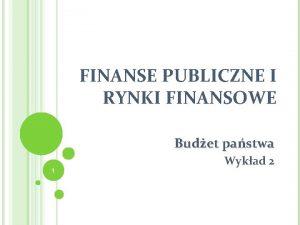 FINANSE PUBLICZNE I RYNKI FINANSOWE Budet pastwa 1