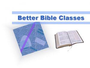 Better Bible Classes Better Bible Classes We live