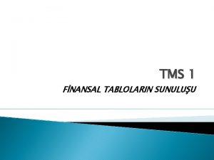 TMS 1 FNANSAL TABLOLARIN SUNULUU AMA letmenin finansal