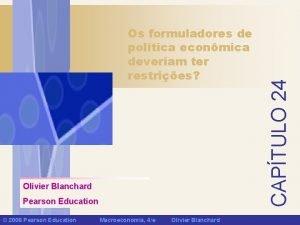 Olivier Blanchard Pearson Education 2006 Pearson Education Macroeconomia