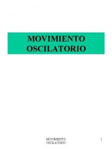 MOVIMIENTO OSCILATORIO 1 OBJETIVOS 1 Describir el movimiento
