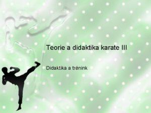 Teorie a didaktika karate III Didaktika a trnink