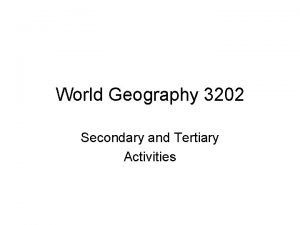 World Geography 3202 Secondary and Tertiary Activities Unit