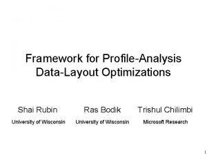 Framework for ProfileAnalysis DataLayout Optimizations Shai Rubin Ras