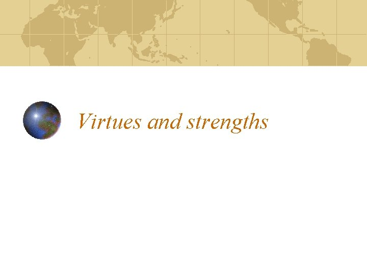 Virtues and strengths Virtues and Strengths Peterson and