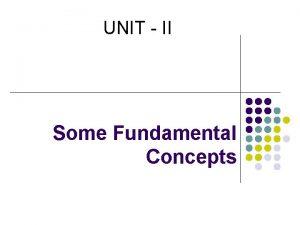 UNIT II Some Fundamental Concepts Fundamental Concepts l