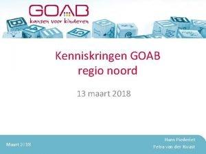 Kenniskringen GOAB regio noord 13 maart 2018 Maart
