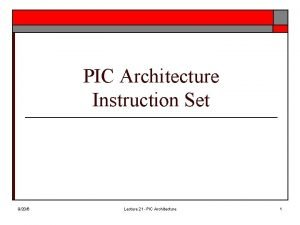PIC Architecture Instruction Set 9206 Lecture 21 PIC