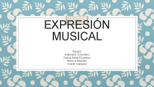 EXPRESIN MUSICAL Equipo Adamaris Gonzales Dania Ren Escalera