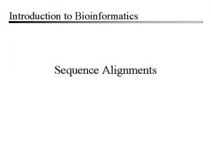 Introduction to Bioinformatics Sequence Alignments Sequence Alignments Cornerstone