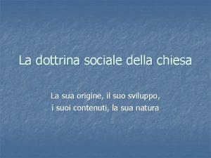La dottrina sociale della chiesa La sua origine