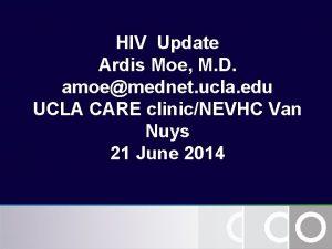 HIV Update Ardis Moe M D amoemednet ucla