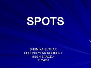 SPOTS BHUMIKA SUTHAR SECOND YEAR RESIDENT SSGH BARODA