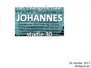 het Evangelie naar JOHANNES studie 30 26 oktober
