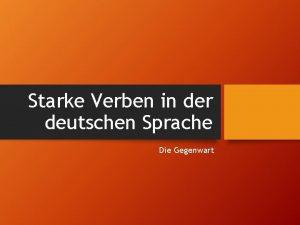 Starke Verben in der deutschen Sprache Die Gegenwart