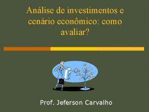Anlise de investimentos e cenrio econmico como avaliar