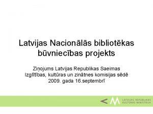 Latvijas Nacionls bibliotkas bvniecbas projekts Ziojums Latvijas Republikas