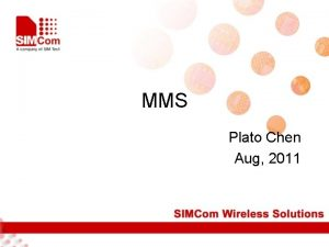 MMS Plato Chen Aug 2011 MMS Brief Introduction
