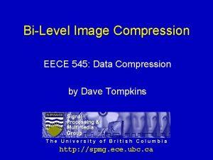 BiLevel Image Compression EECE 545 Data Compression by