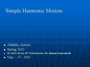 Simple Harmonic Motion n Abdalla Aymen Spring 2002