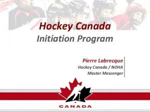 Hockey Canada Initiation Program Pierre Labrecque Hockey Canada