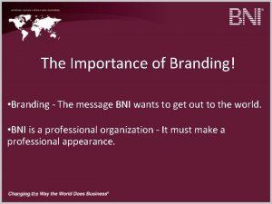 The Importance of Branding Branding The message BNI