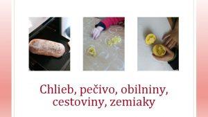 Chlieb peivo obilniny cestoviny zemiaky Aktivity Peieme chlieb
