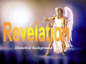 Historical Background HISTORICAL BACKGROUND TO REVELATION THE AUTHOR