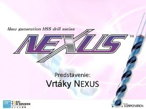 Predstavenie Vrtky NEXUS Vrtky NEXUS Koncepcia produktu a