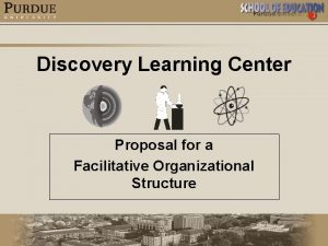 Discovery Learning Center Proposal for a Facilitative Organizational