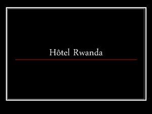 Htel Rwanda Coproduction Afrique du Sud n Grande
