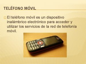 TELFONO MVIL El telfono mvil es un dispositivo