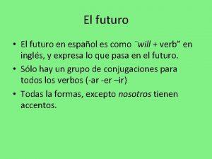 El futuro El futuro en espaol es como