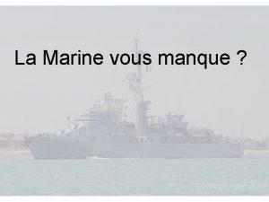 La Marine vous manque Voici quelques trucs pour
