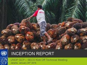 INCEPTION REPORT UNDP GCP SECO Kick Off Technical
