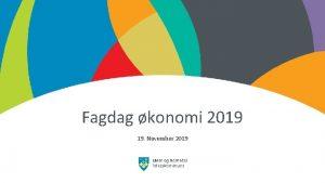 Fagdag konomi 2019 19 November 2019 Agenda Velkommen