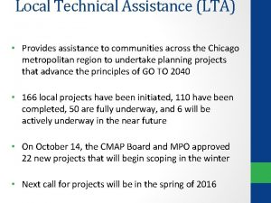 Local Technical Assistance LTA Provides assistance to communities