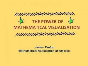 THE POWER OF MATHEMATICAL VISUALISATION James Tanton Mathematical